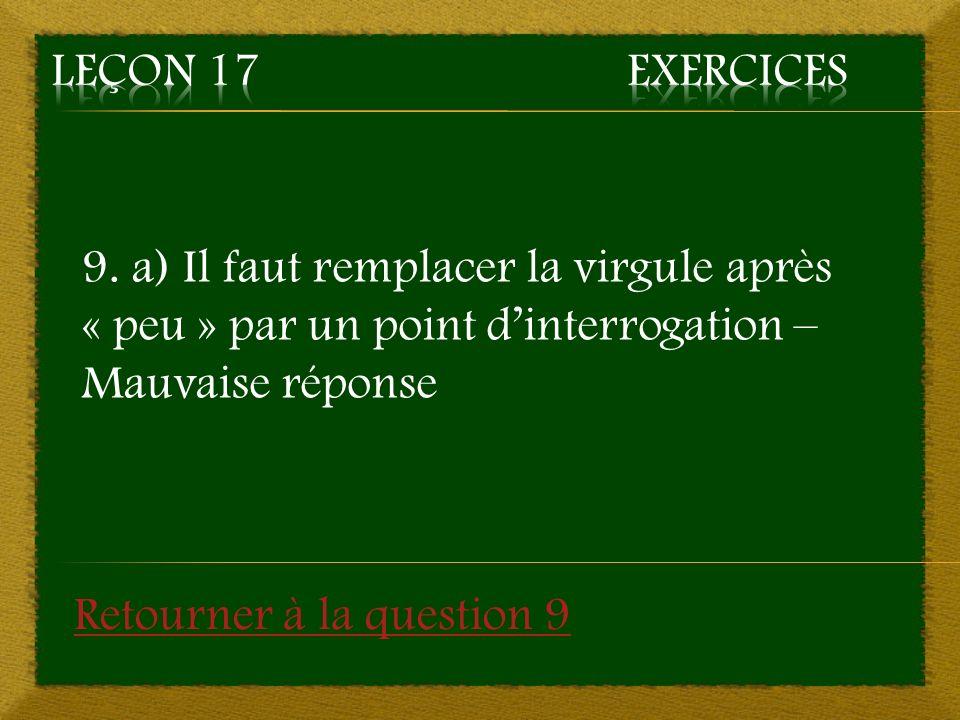 9. a) Il faut remplacer la virgule après « peu » par un point dinterrogation – Mauvaise réponse Retourner à la question 9