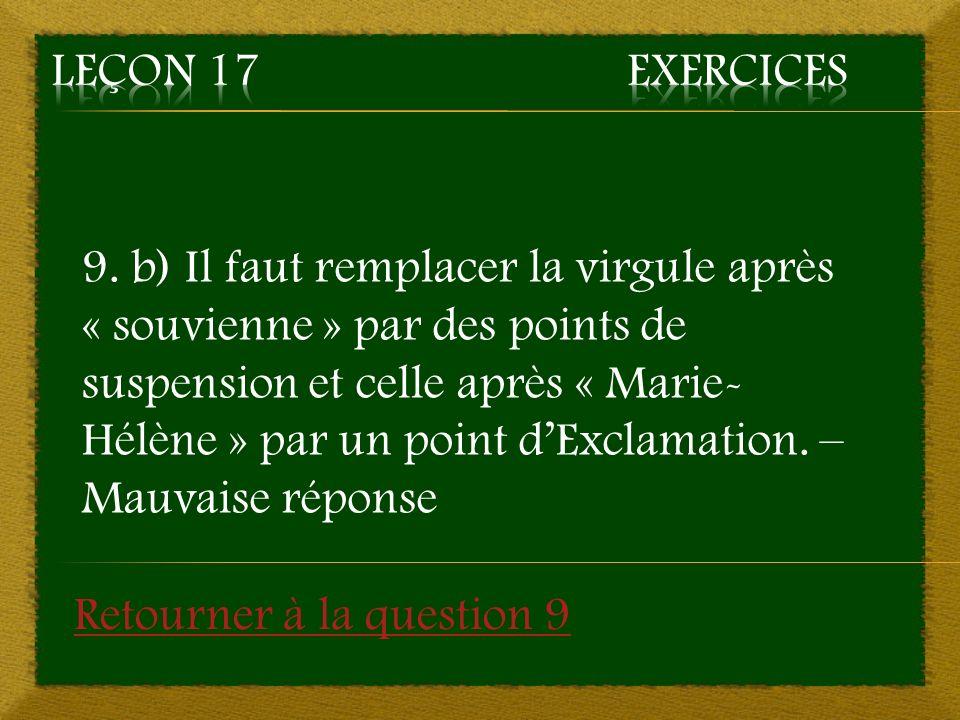9. b) Il faut remplacer la virgule après « souvienne » par des points de suspension et celle après « Marie- Hélène » par un point dExclamation. – Mauv