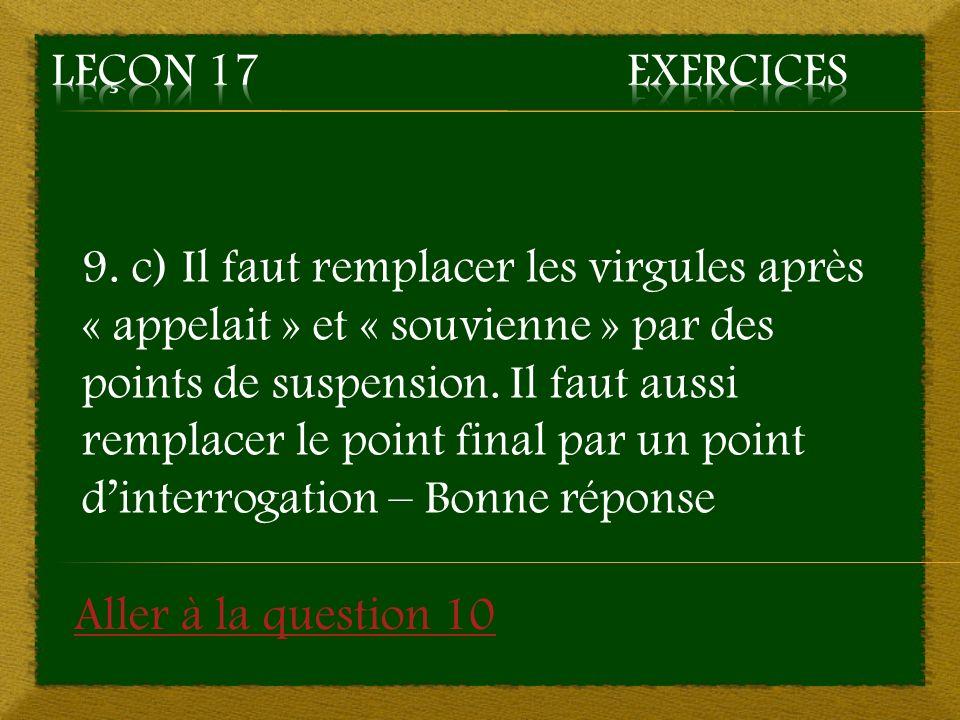 9. c) Il faut remplacer les virgules après « appelait » et « souvienne » par des points de suspension. Il faut aussi remplacer le point final par un p