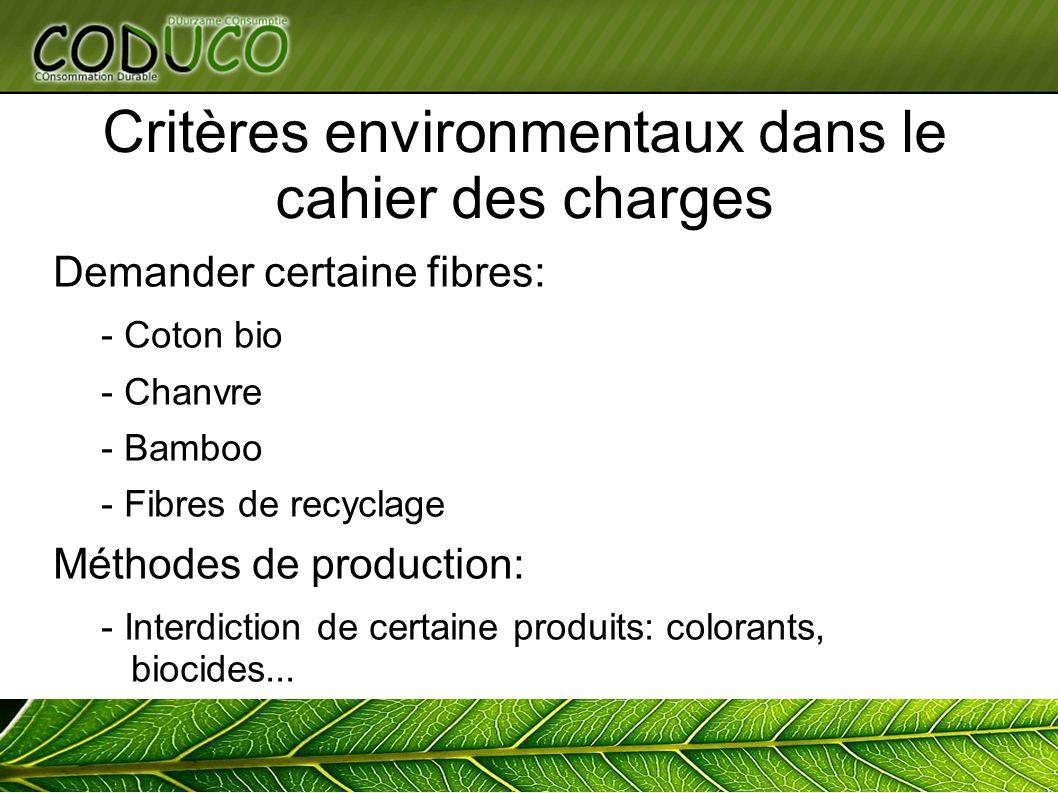 Critères environmentaux dans le cahier des charges Demander certaine fibres: - Coton bio - Chanvre - Bamboo - Fibres de recyclage Méthodes de production: - Interdiction de certaine produits: colorants, biocides...