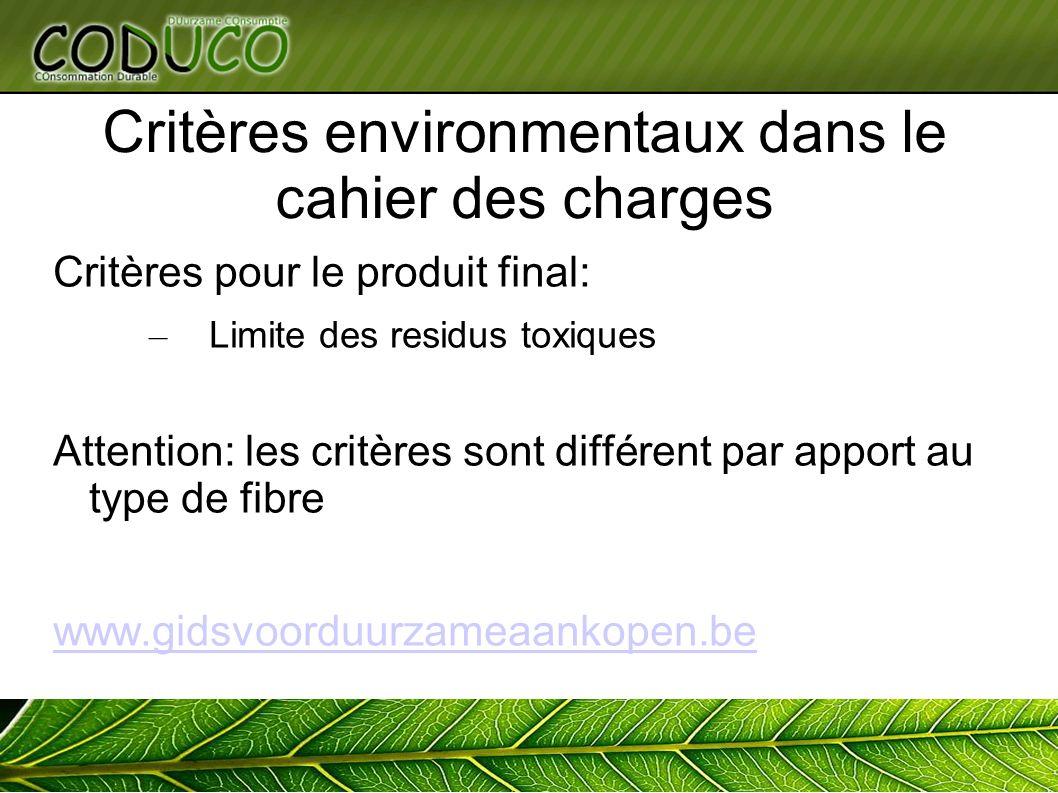 Critères environmentaux dans le cahier des charges Critères pour le produit final: – Limite des residus toxiques Attention: les critères sont différent par apport au type de fibre www.gidsvoorduurzameaankopen.be