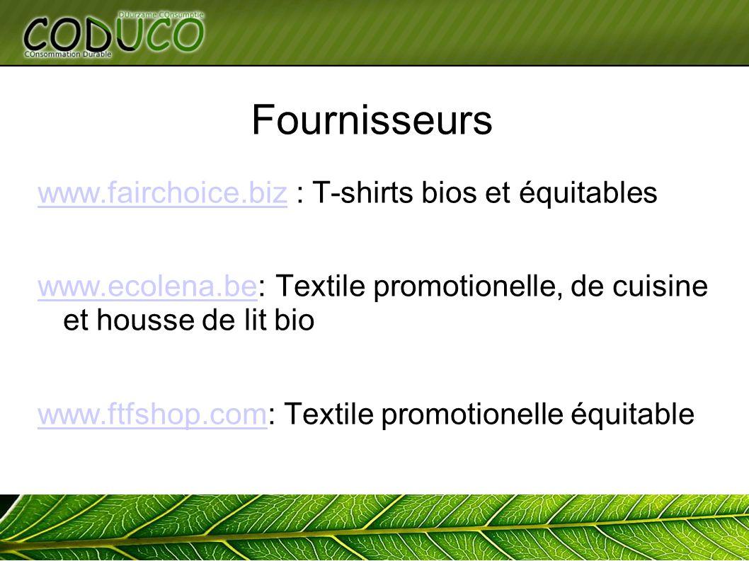 Fournisseurs www.fairchoice.bizwww.fairchoice.biz : T-shirts bios et équitables www.ecolena.bewww.ecolena.be: Textile promotionelle, de cuisine et housse de lit bio www.ftfshop.comwww.ftfshop.com: Textile promotionelle équitable