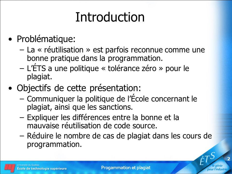 Progammation et plagiat 2 Introduction Problématique: –La « réutilisation » est parfois reconnue comme une bonne pratique dans la programmation. –LÉTS