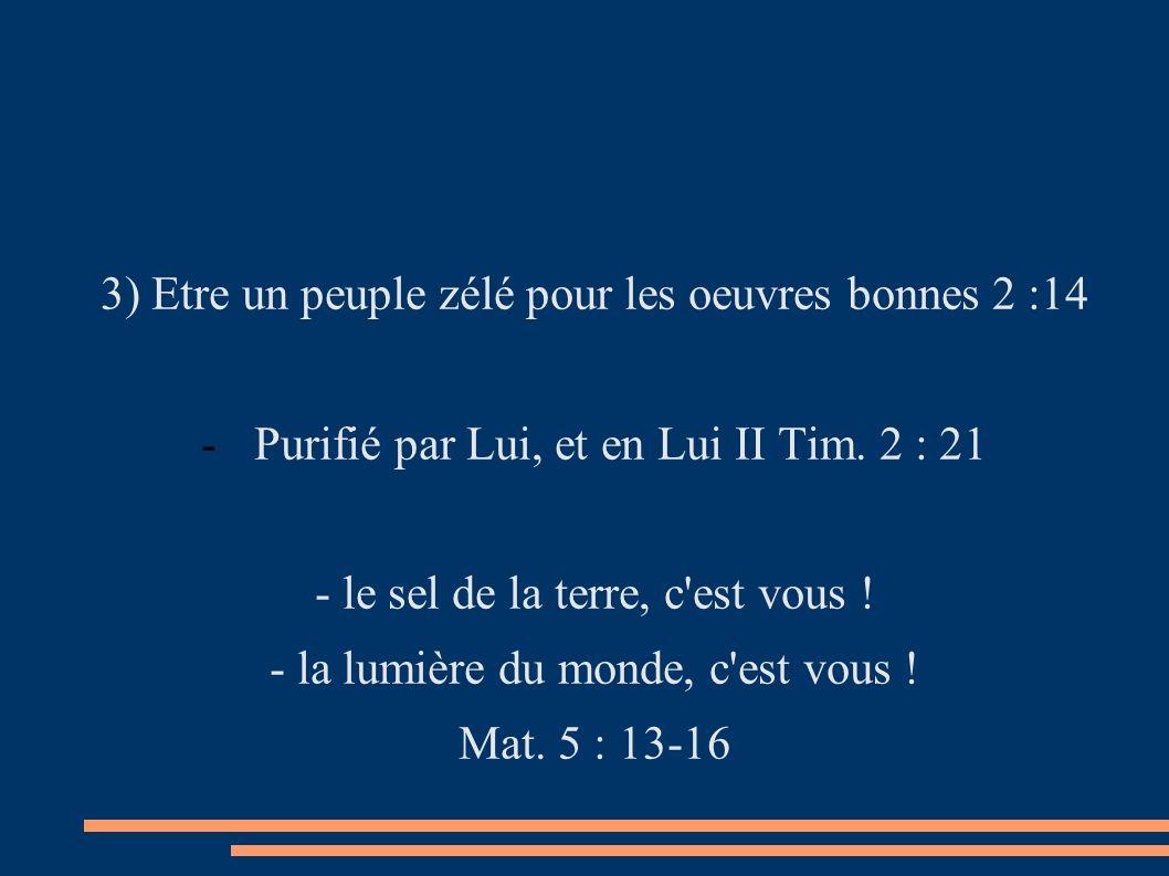 3) Etre un peuple zélé pour les oeuvres bonnes 2 :14 -Purifié par Lui, et en Lui II Tim.