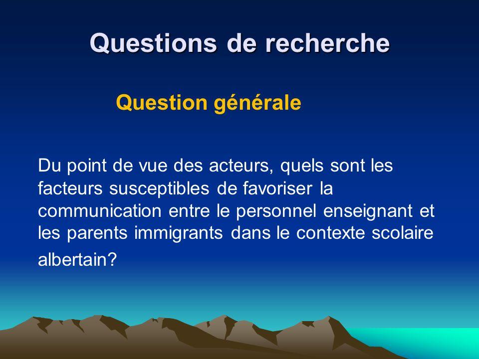 Objectifs de la recherche Objectif général Cette recherche vise à identifier et à analyser les facteurs qui, selon les participantes et participants, facilitent la communication entre le personnel et les parents immigrants en Alberta