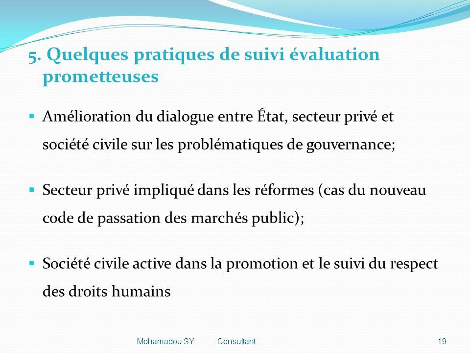 5. Quelques pratiques de suivi évaluation prometteuses Amélioration du dialogue entre État, secteur privé et société civile sur les problématiques de