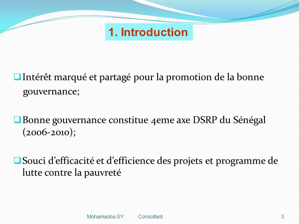 Intérêt marqué et partagé pour la promotion de la bonne gouvernance; Bonne gouvernance constitue 4eme axe DSRP du Sénégal (2006-2010); Souci defficacité et defficience des projets et programme de lutte contre la pauvreté 3Mohamadou SY Consultant 1.