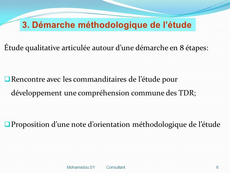 Étude qualitative articulée autour dune démarche en 8 étapes: Rencontre avec les commanditaires de létude pour développement une compréhension commune des TDR; Proposition dune note dorientation méthodologique de létude 6Mohamadou SY Consultant 3.