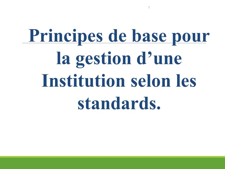 CRS - BENIN 1 Principes de base pour la gestion dune Institution selon les standards.