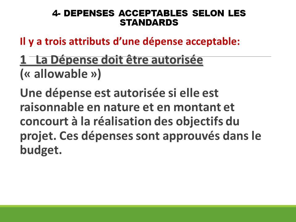 4- DEPENSES ACCEPTABLES SELON LES STANDARDS Il y a trois attributs dune dépense acceptable: 1 La Dépense doit être autorisée 1 La Dépense doit être au