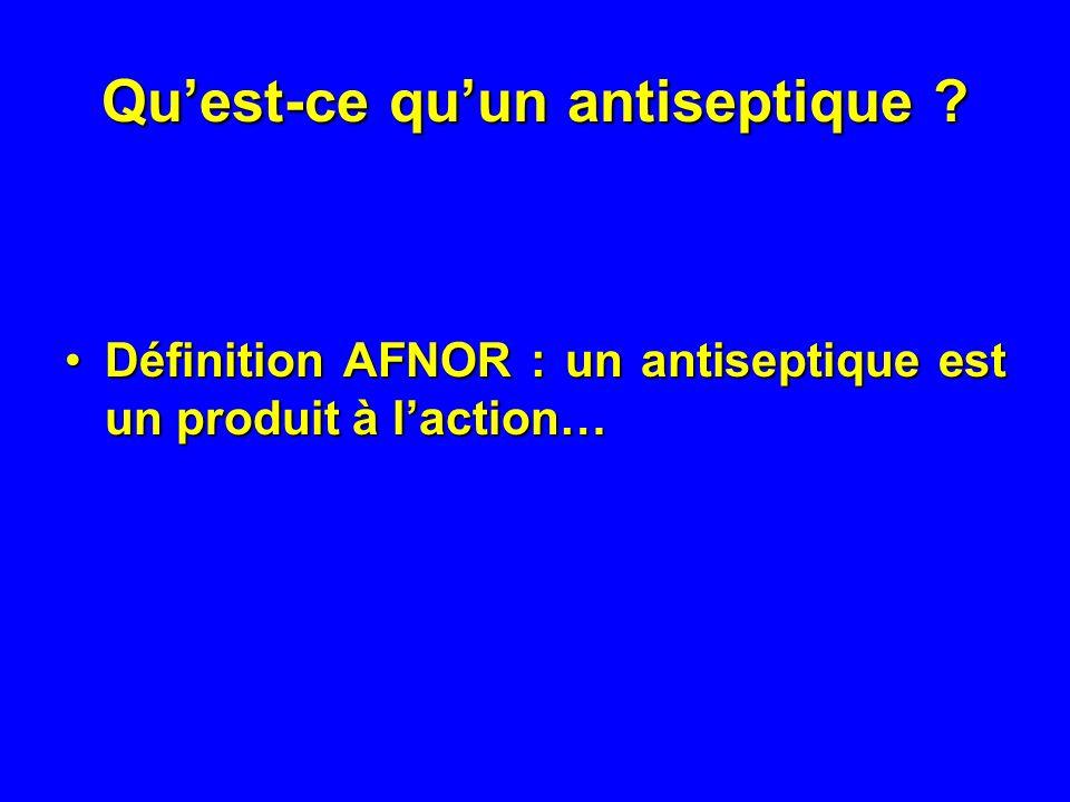 Quest-ce quun antiseptique ? Définition AFNOR : un antiseptique est un produit à laction…Définition AFNOR : un antiseptique est un produit à laction…