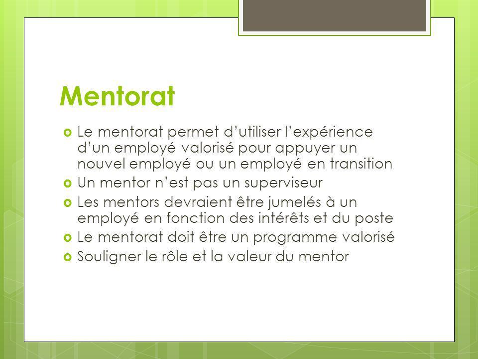 Mentorat Le mentorat permet dutiliser lexpérience dun employé valorisé pour appuyer un nouvel employé ou un employé en transition Un mentor nest pas u