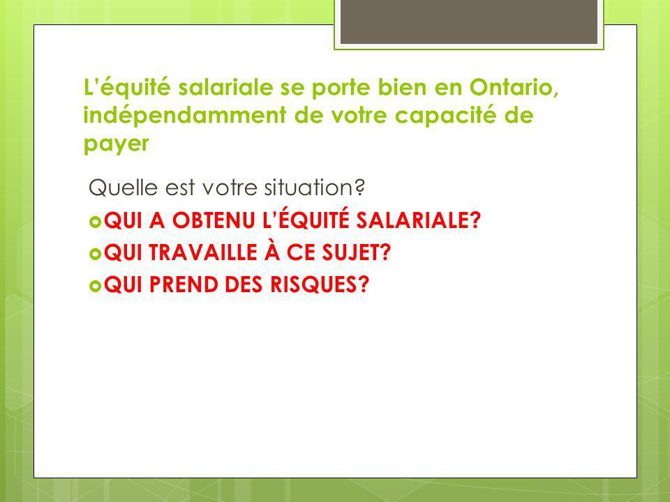 Léquité salariale se porte bien en Ontario, indépendamment de votre capacité de payer Quelle est votre situation? QUI A OBTENU LÉQUITÉ SALARIALE? QUI