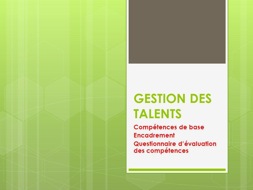 GESTION DES TALENTS Compétences de base Encadrement Questionnaire dévaluation des compétences