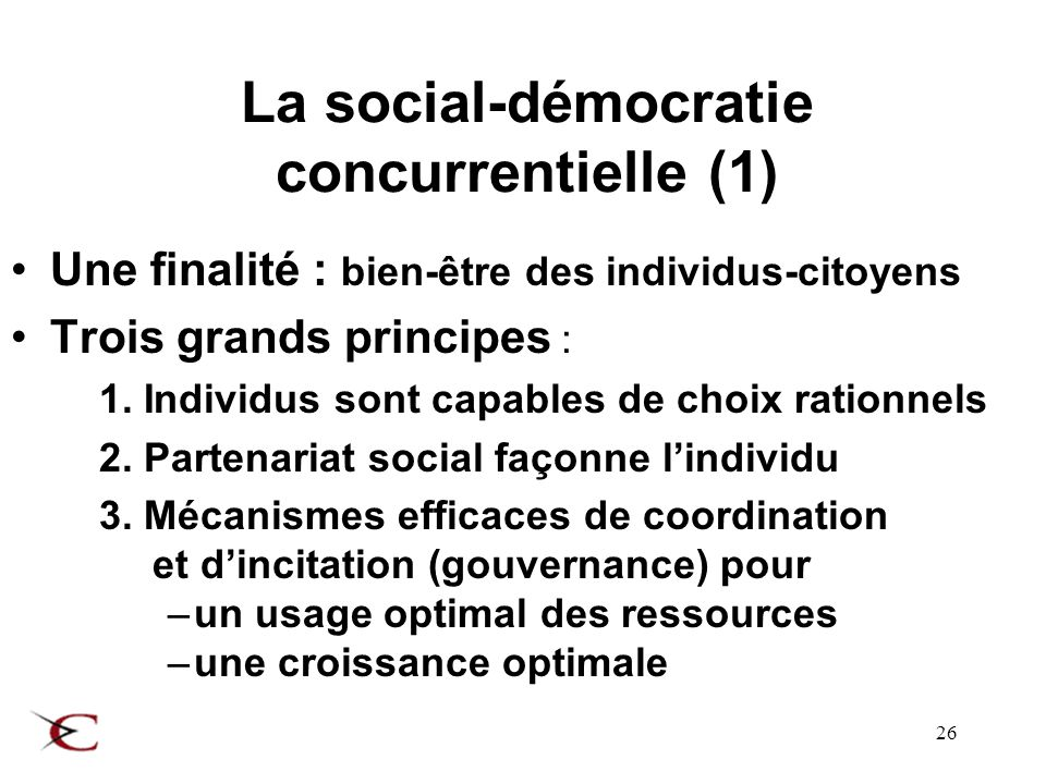 26 La social-démocratie concurrentielle (1) Une finalité : bien-être des individus-citoyens Trois grands principes : 1.