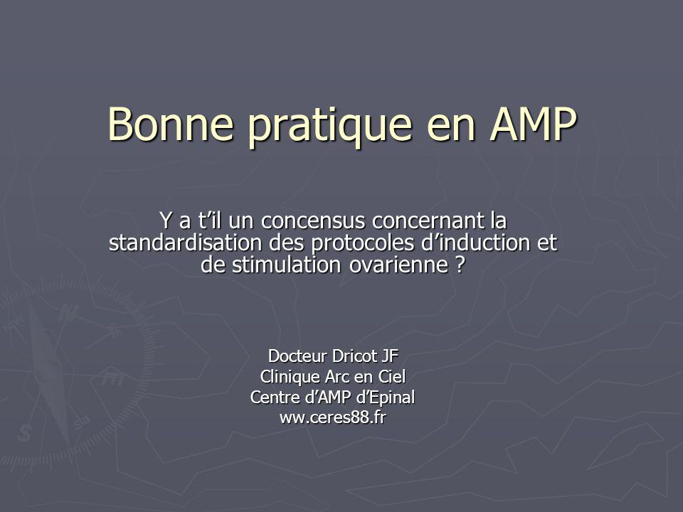 Bonne pratique en AMP Y a til un concensus concernant la standardisation des protocoles dinduction et de stimulation ovarienne .