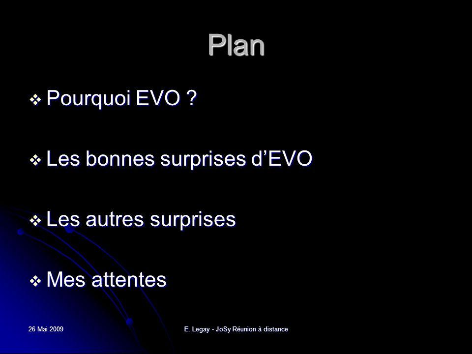 26 Mai 2009E. Legay - JoSy Réunion à distance Plan Pourquoi EVO .