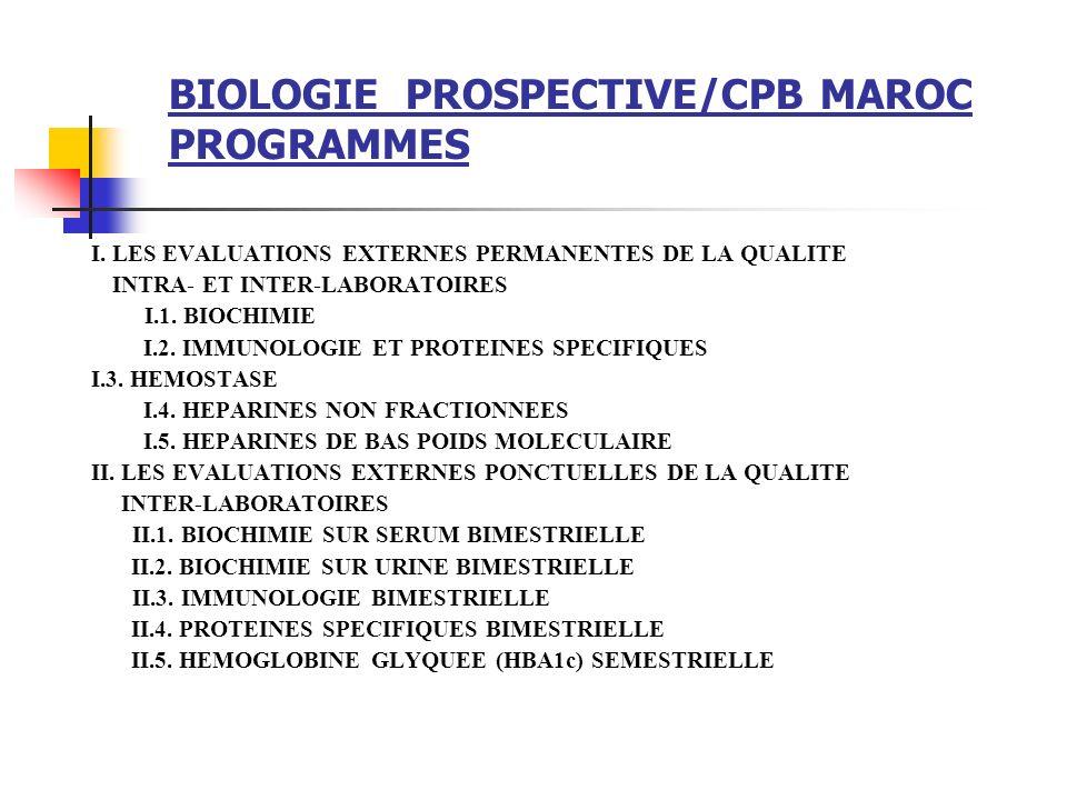 BIOLOGIE PROSPECTIVE/CPB MAROC PROGRAMMES I. LES EVALUATIONS EXTERNES PERMANENTES DE LA QUALITE INTRA- ET INTER-LABORATOIRES I.1. BIOCHIMIE I.2. IMMUN