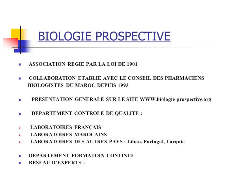 BIOLOGIE PROSPECTIVE ASSOCIATION REGIE PAR LA LOI DE 1901 COLLABORATION ETABLIE AVEC LE CONSEIL DES PHARMACIENS BIOLOGISTES DU MAROC DEPUIS 1993 PRESE