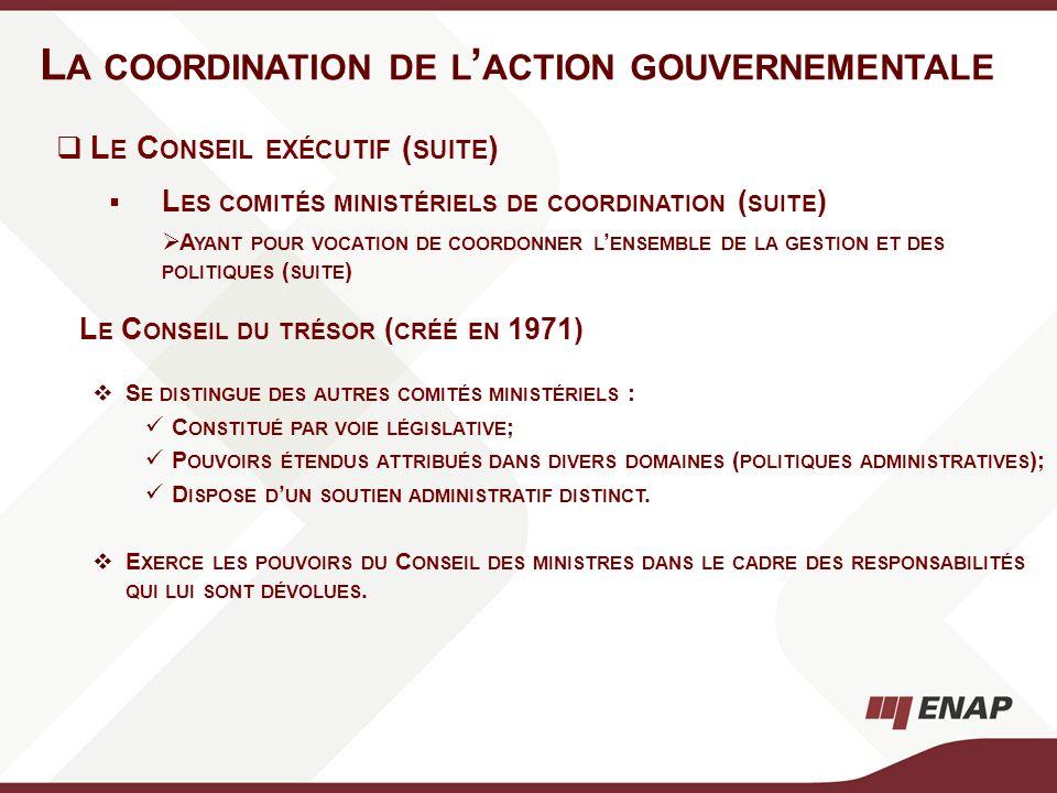L A COORDINATION DE L ACTION GOUVERNEMENTALE L E C ONSEIL DU TRÉSOR ( CRÉÉ EN 1971) S E DISTINGUE DES AUTRES COMITÉS MINISTÉRIELS : C ONSTITUÉ PAR VOI