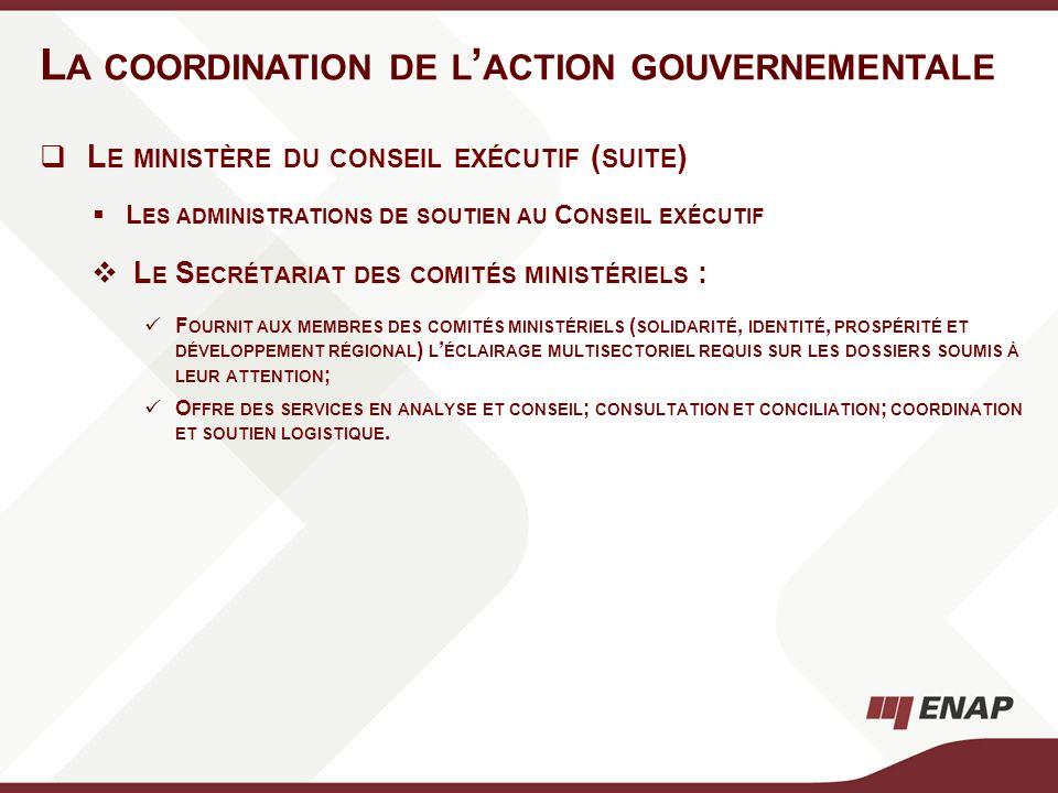L E MINISTÈRE DU CONSEIL EXÉCUTIF ( SUITE ) L ES ADMINISTRATIONS DE SOUTIEN AU C ONSEIL EXÉCUTIF L E S ECRÉTARIAT DES COMITÉS MINISTÉRIELS : F OURNIT