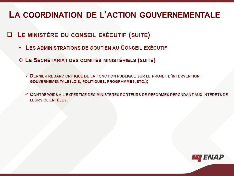 L E MINISTÈRE DU CONSEIL EXÉCUTIF ( SUITE ) L ES ADMINISTRATIONS DE SOUTIEN AU C ONSEIL EXÉCUTIF L E S ECRÉTARIAT DES COMITÉS MINISTÉRIELS ( SUITE ) D