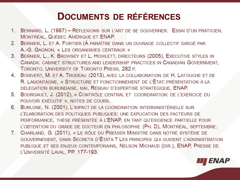 D OCUMENTS DE RÉFÉRENCES 1.B ERNARD, L. (1987) – R ÉFLEXIONS SUR L ART DE SE GOUVERNER. E SSAI D UN PRATICIEN, M ONTRÉAL, Q UÉBEC A MÉRIQUE ET ENAP. 2