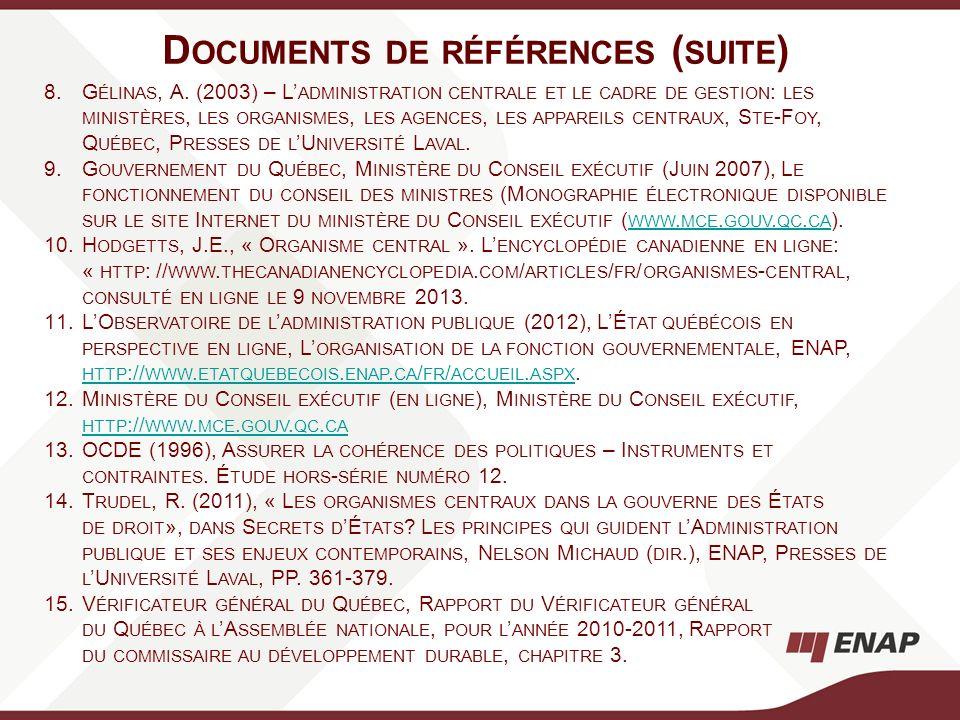 D OCUMENTS DE RÉFÉRENCES ( SUITE ) 8.G ÉLINAS, A. (2003) – L ADMINISTRATION CENTRALE ET LE CADRE DE GESTION : LES MINISTÈRES, LES ORGANISMES, LES AGEN