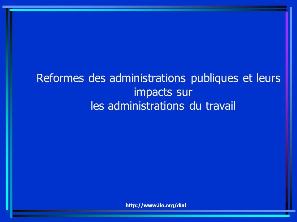 http://www.ilo.org/dial Reformes des administrations publiques et leurs impacts sur les administrations du travail