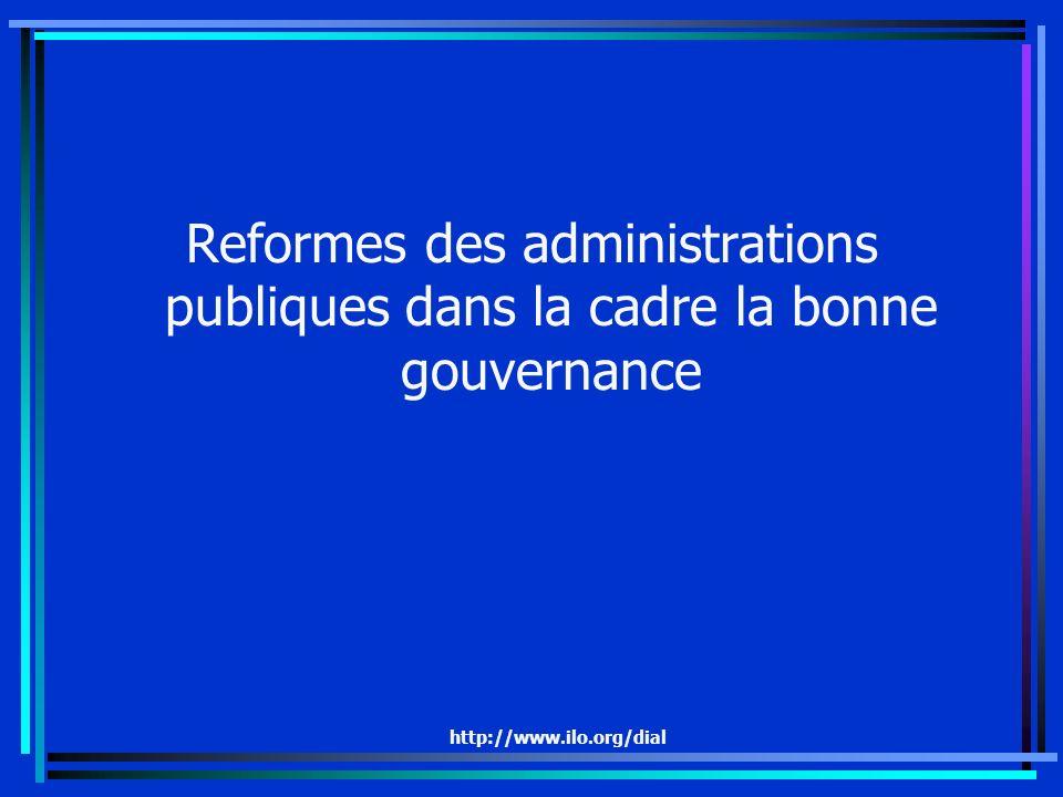 http://www.ilo.org/dial Reformes des administrations publiques dans la cadre la bonne gouvernance