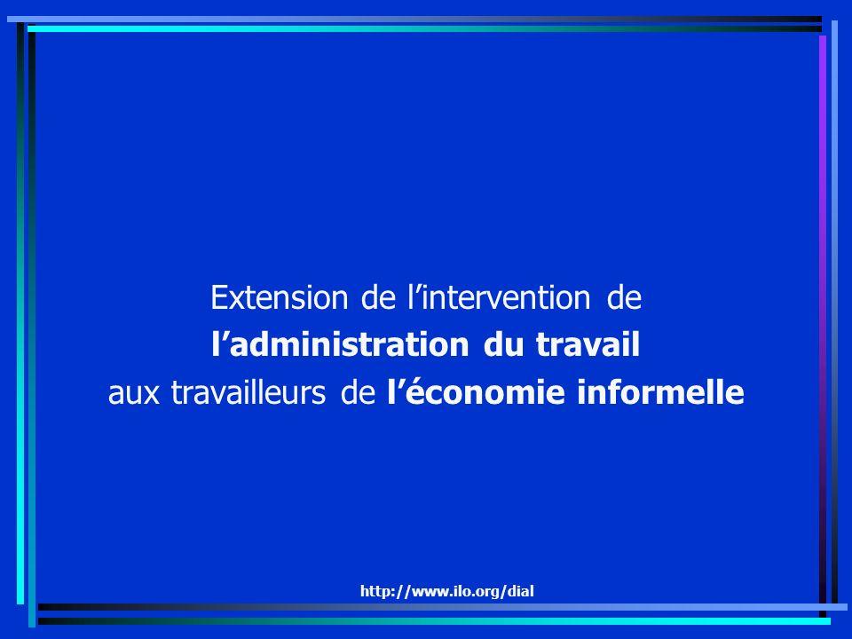 http://www.ilo.org/dial Extension de lintervention de ladministration du travail aux travailleurs de léconomie informelle