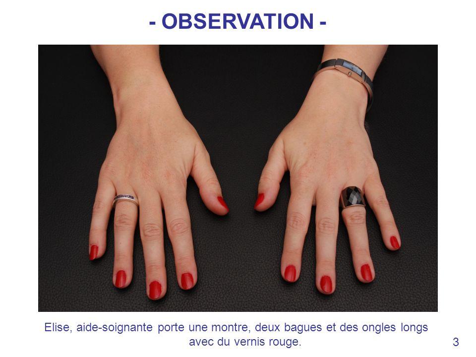 Elise, aide-soignante porte une montre, deux bagues et des ongles longs avec du vernis rouge. 3 - OBSERVATION -