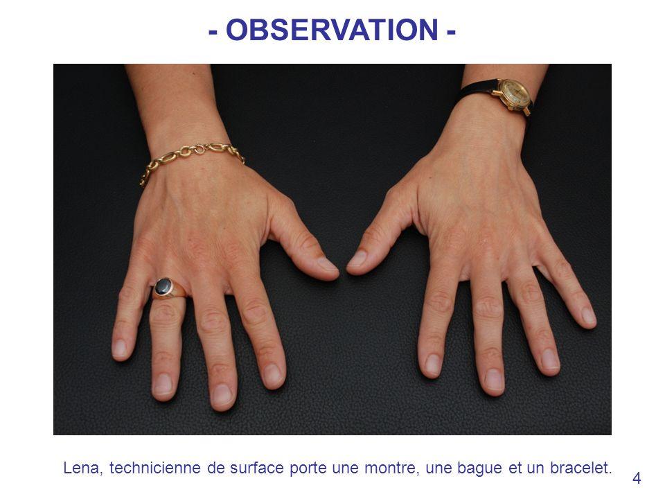 Lena, technicienne de surface porte une montre, une bague et un bracelet. 4 - OBSERVATION -