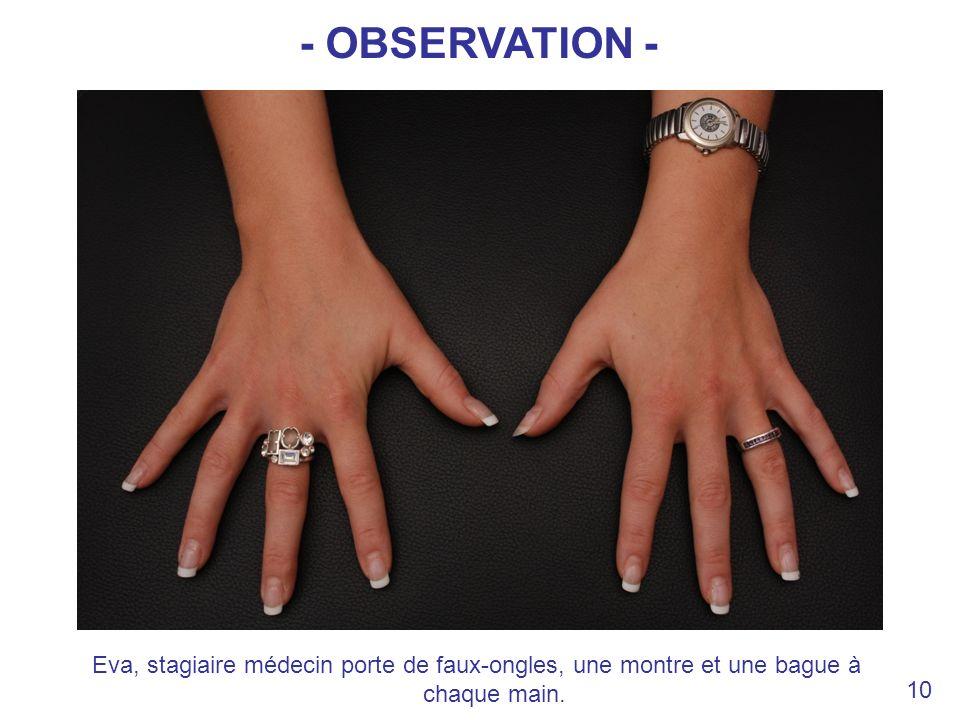 Eva, stagiaire médecin porte de faux-ongles, une montre et une bague à chaque main. 10 - OBSERVATION -