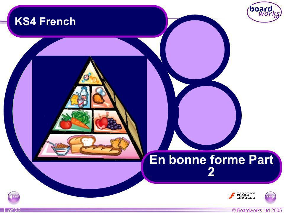 © Boardworks Ltd 2005 1 of 22 KS4 French En bonne forme Part 2
