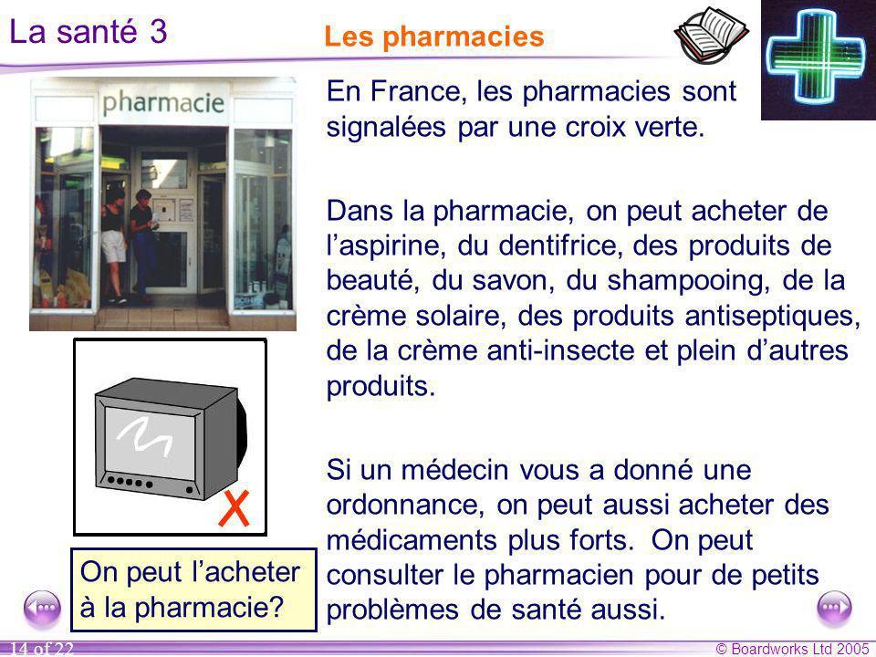 © Boardworks Ltd 2005 14 of 22 En France, les pharmacies sont signalées par une croix verte. Dans la pharmacie, on peut acheter de laspirine, du denti