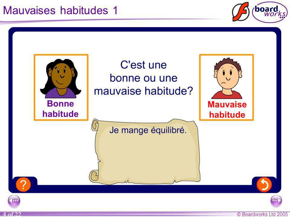 © Boardworks Ltd 2005 5 of 22 Mauvaises habitudes 2