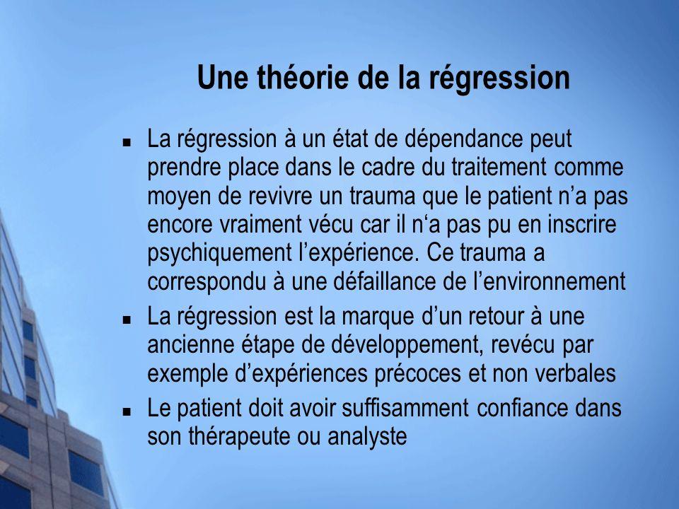 Une théorie de la régression La régression à un état de dépendance peut prendre place dans le cadre du traitement comme moyen de revivre un trauma que