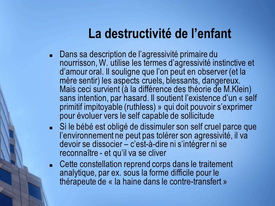 La destructivité de lenfant Dans sa description de lagressivité primaire du nourrisson, W. utilise les termes dagressivité instinctive et damour oral.