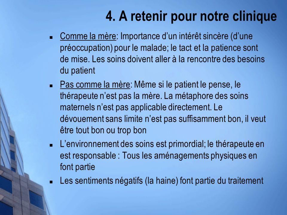 4. A retenir pour notre clinique Comme la mère: Importance dun intérêt sincère (dune préoccupation) pour le malade; le tact et la patience sont de mis