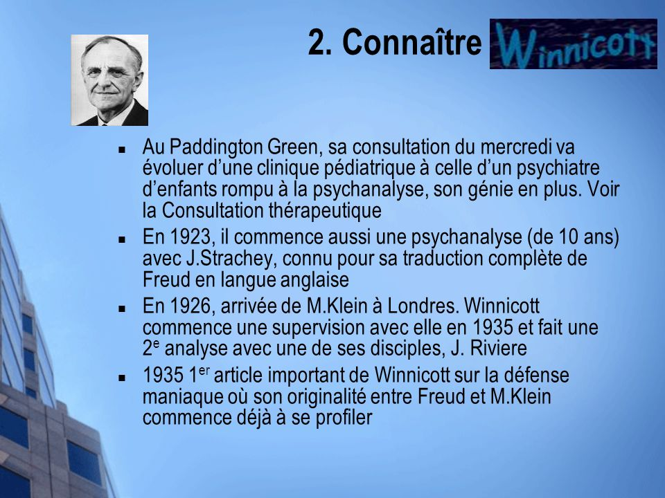 2. Connaître Winnicott Au Paddington Green, sa consultation du mercredi va évoluer dune clinique pédiatrique à celle dun psychiatre denfants rompu à l