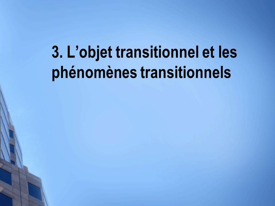 3. Lobjet transitionnel et les phénomènes transitionnels