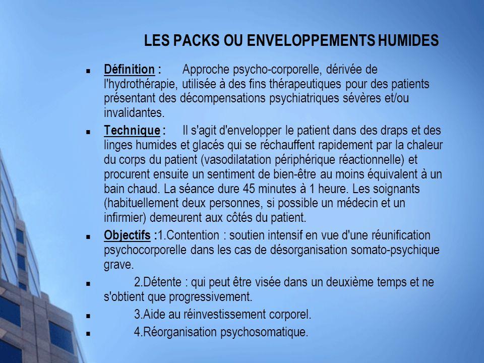 LES PACKS OU ENVELOPPEMENTS HUMIDES Définition : Approche psycho-corporelle, dérivée de l'hydrothérapie, utilisée à des fins thérapeutiques pour des p
