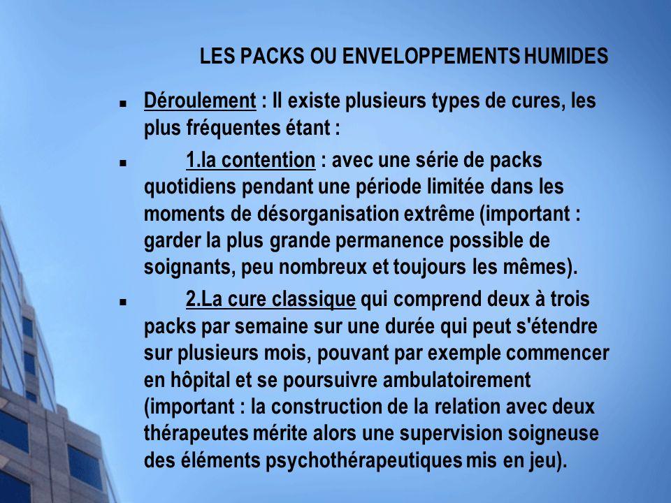 LES PACKS OU ENVELOPPEMENTS HUMIDES Déroulement : Il existe plusieurs types de cures, les plus fréquentes étant : 1.la contention : avec une série de