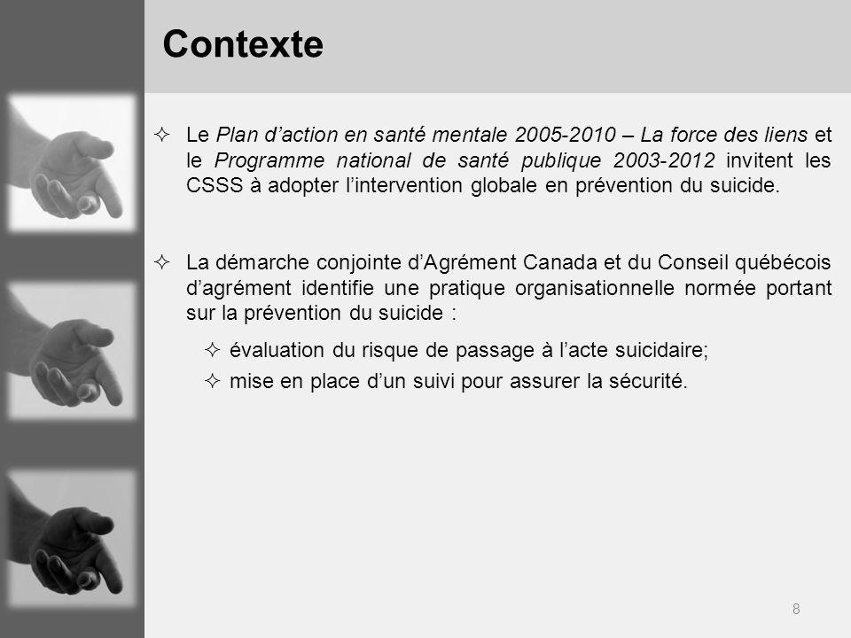 8 Le Plan daction en santé mentale 2005-2010 – La force des liens et le Programme national de santé publique 2003-2012 invitent les CSSS à adopter lintervention globale en prévention du suicide.