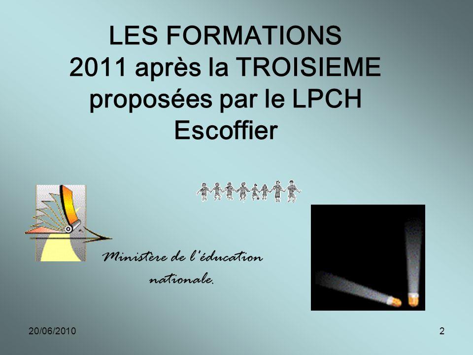 20/06/20102 LES FORMATIONS 2011 après la TROISIEME proposées par le LPCH Escoffier Ministère de l éducation nationale.