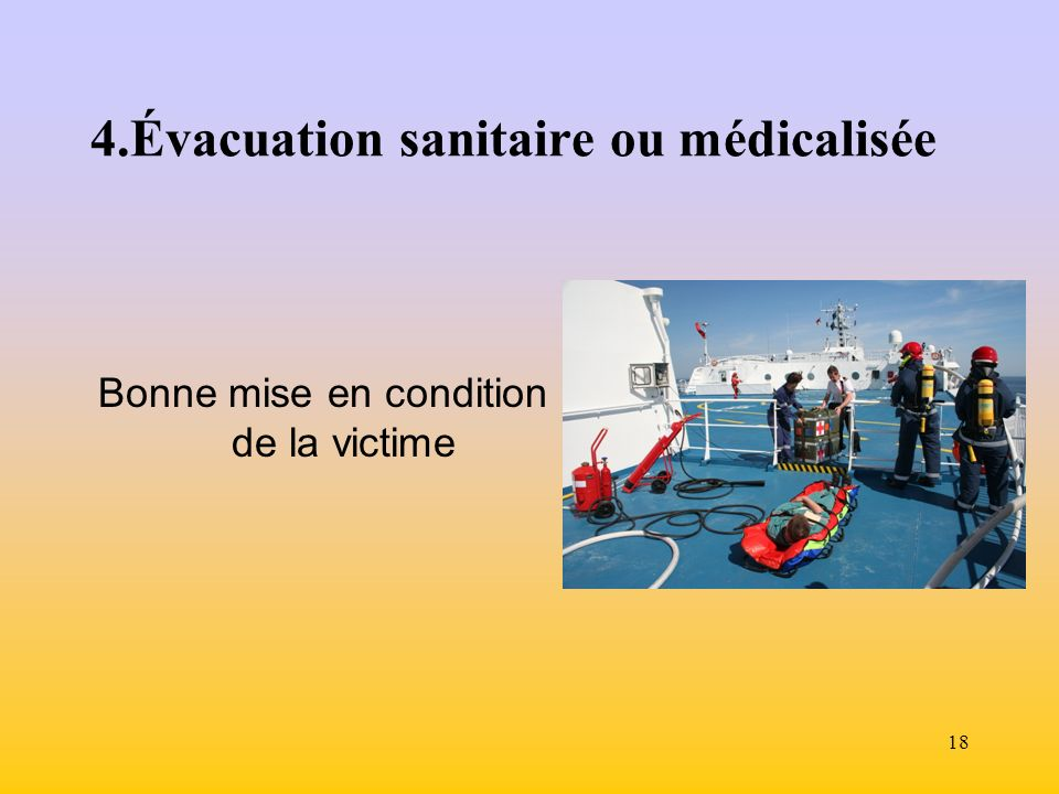 18 4.Évacuation sanitaire ou médicalisée Bonne mise en condition de la victime