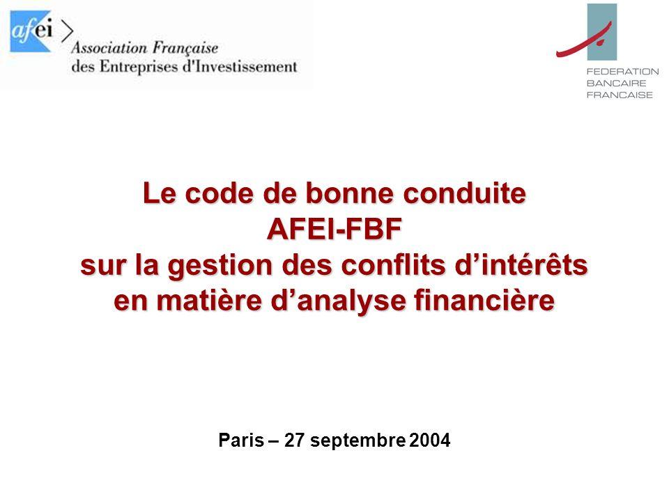 1 Paris - 27 septembre 2004 Le code de bonne conduite AFEI-FBF sur la gestion des conflits dintérêts en matière danalyse financière Paris – 27 septembre 2004