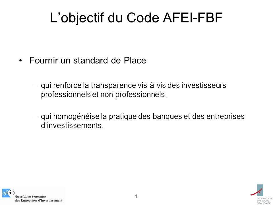 4 Lobjectif du Code AFEI-FBF Fournir un standard de Place –qui renforce la transparence vis-à-vis des investisseurs professionnels et non professionnels.