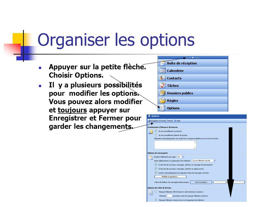 Organiser les options Appuyer sur la petite flèche.